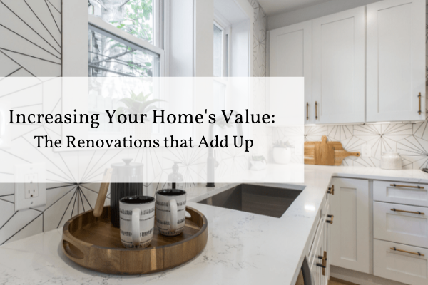 Increasing Your Homes Value_ The Renovations that Add Up